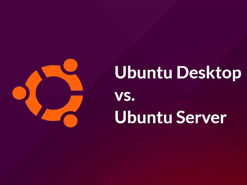 Phân biệt Ubuntu Server và Ubuntu Desktop