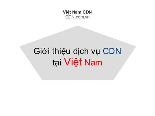 Việt Nam đang giới thiệu và thử nghiệm CDN